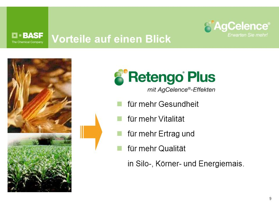 Vorteile auf einen Blick 9 für mehr Gesundheit für mehr Vitalität für mehr Ertrag und für mehr Qualität in Silo-, Körner- und Energiemais.