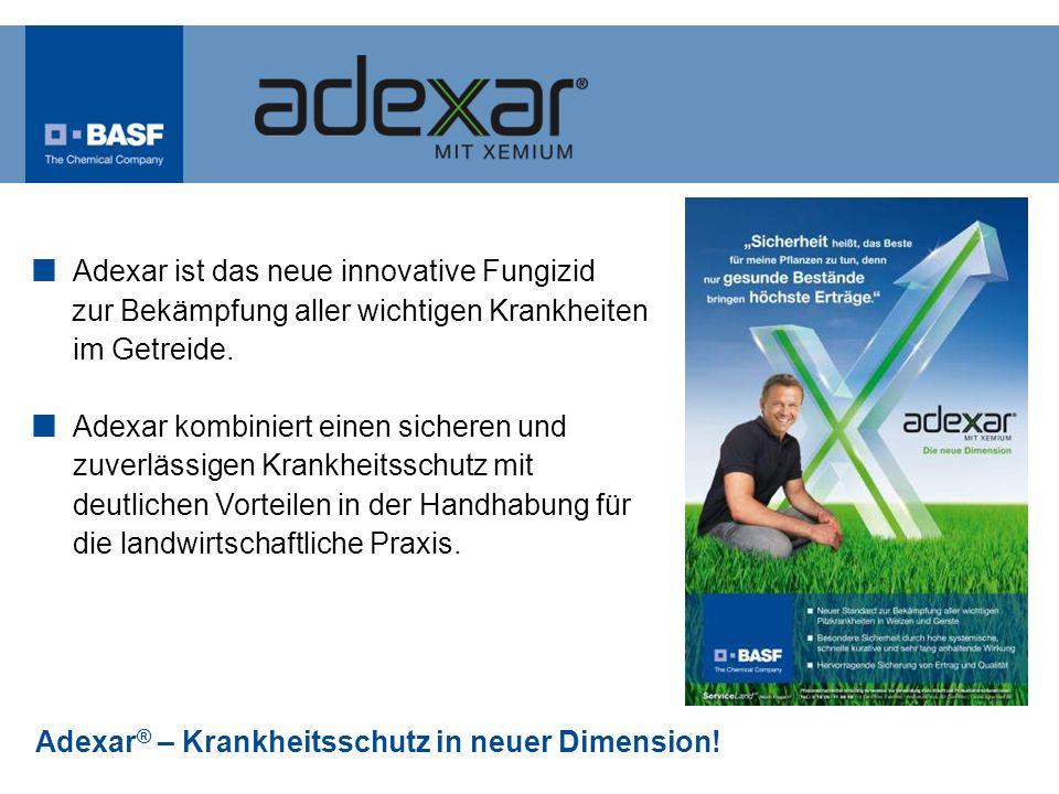 Adexar ® – Krankheitsschutz in neuer Dimension! Adexar ist das neue innovative Fungizid zur Bekämpfung aller wichtigen Krankheiten im Getreide. Adexar