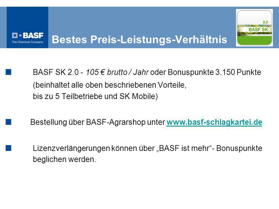 Bestes Preis-Leistungs-Verhältnis BASF SK 2.0 - 105 brutto / Jahr oder Bonuspunkte 3.150 Punkte (beinhaltet alle oben beschriebenen Vorteile, bis zu 5 Teilbetriebe und SK Mobile) Bestellung über BASF-Agrarshop unter www.basf-schlagkartei.dewww.basf-schlagkartei.de Lizenzverlängerungen können über BASF ist mehr- Bonuspunkte beglichen werden.