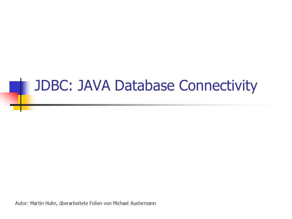 JDBC: JAVA Database Connectivity Autor: Martin Hulin, überarbeitete Folien von Michael Austermann