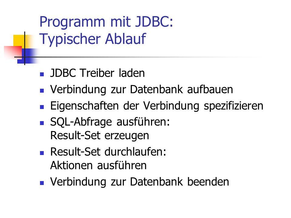 Programm mit JDBC: Typischer Ablauf JDBC Treiber laden Verbindung zur Datenbank aufbauen Eigenschaften der Verbindung spezifizieren SQL-Abfrage ausfüh