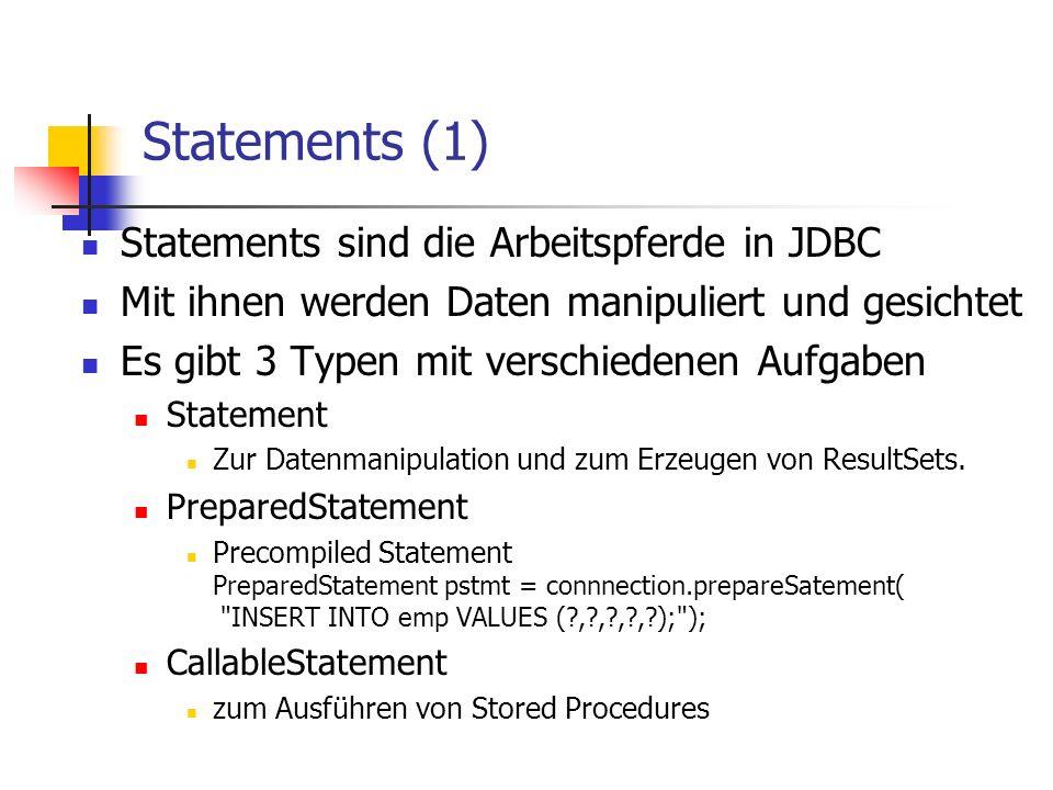 Statements (1) Statements sind die Arbeitspferde in JDBC Mit ihnen werden Daten manipuliert und gesichtet Es gibt 3 Typen mit verschiedenen Aufgaben S