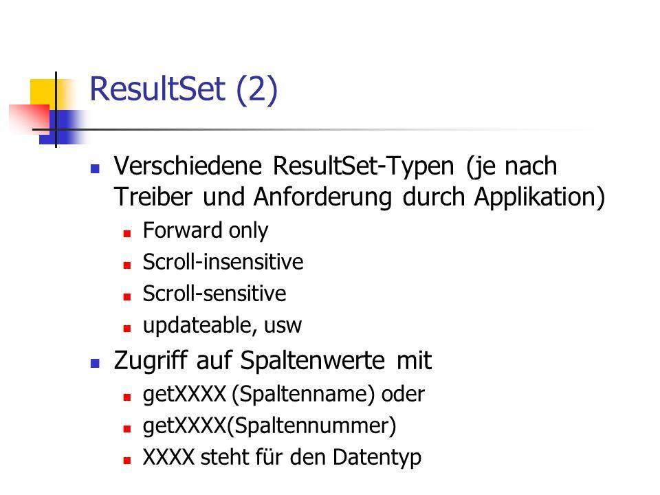 ResultSet (2) Verschiedene ResultSet-Typen (je nach Treiber und Anforderung durch Applikation) Forward only Scroll-insensitive Scroll-sensitive update