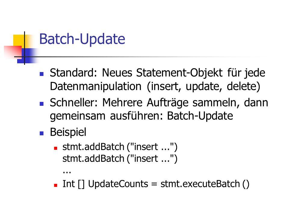 Batch-Update Standard: Neues Statement-Objekt für jede Datenmanipulation (insert, update, delete) Schneller: Mehrere Aufträge sammeln, dann gemeinsam