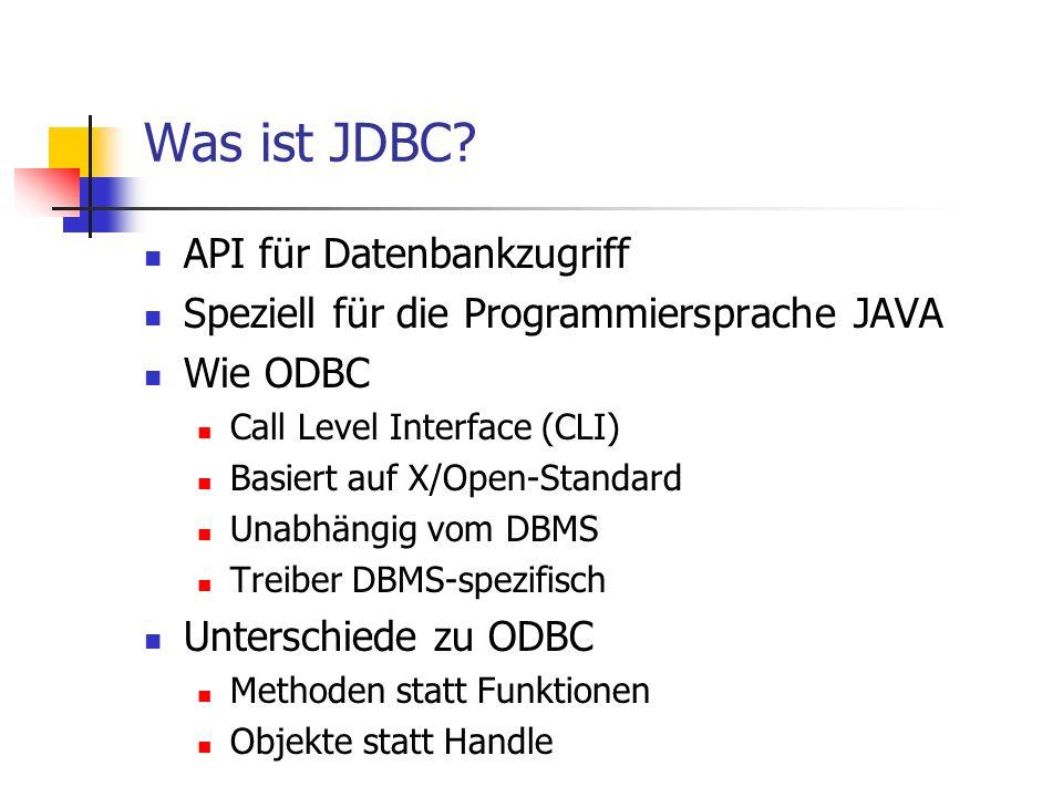 Was ist JDBC? API für Datenbankzugriff Speziell für die Programmiersprache JAVA Wie ODBC Call Level Interface (CLI) Basiert auf X/Open-Standard Unabhä