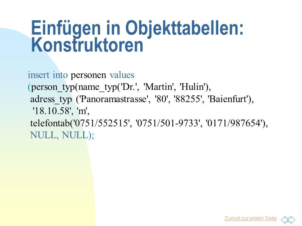 Zurück zur ersten Seite Einfügen in Objekttabellen: Konstruktoren insert into personen values (person_typ(name_typ('Dr.', 'Martin', 'Hulin'), adress_t