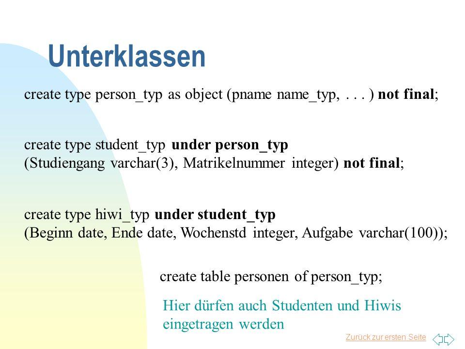 Zurück zur ersten Seite Unterklassen create type person_typ as object (pname name_typ,... ) not final; create type student_typ under person_typ (Studi