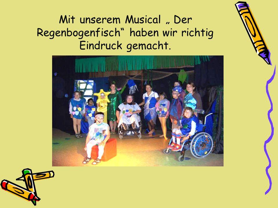 Mit unserem Musical Der Regenbogenfisch haben wir richtig Eindruck gemacht.