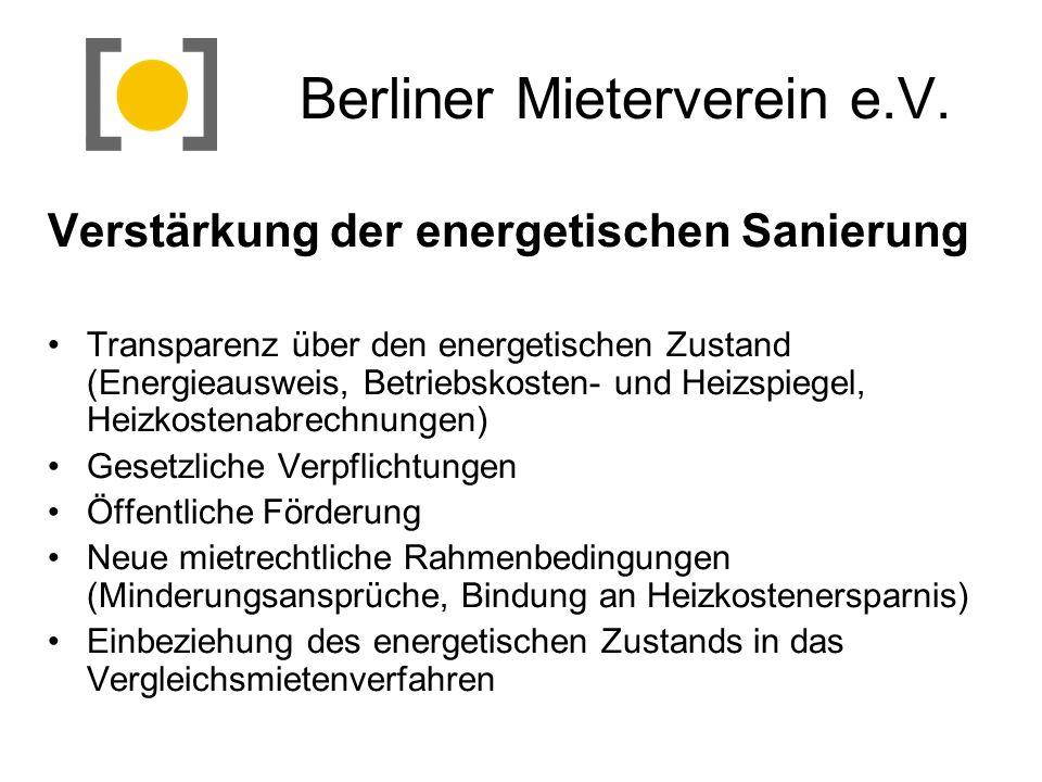 Berliner Mieterverein e.V. Verstärkung der energetischen Sanierung Transparenz über den energetischen Zustand (Energieausweis, Betriebskosten- und Hei
