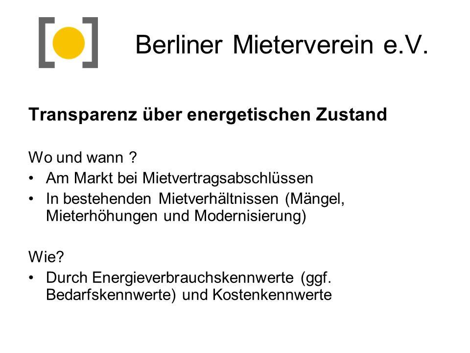 Berliner Mieterverein e.V. Transparenz über energetischen Zustand Wo und wann ? Am Markt bei Mietvertragsabschlüssen In bestehenden Mietverhältnissen