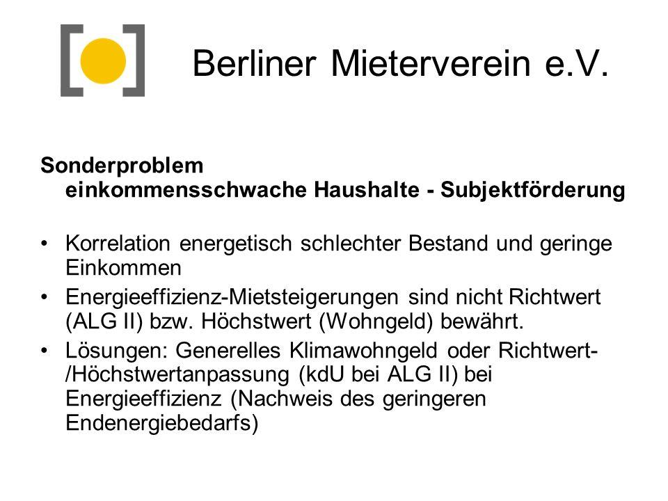 Berliner Mieterverein e.V. Sonderproblem einkommensschwache Haushalte - Subjektförderung Korrelation energetisch schlechter Bestand und geringe Einkom