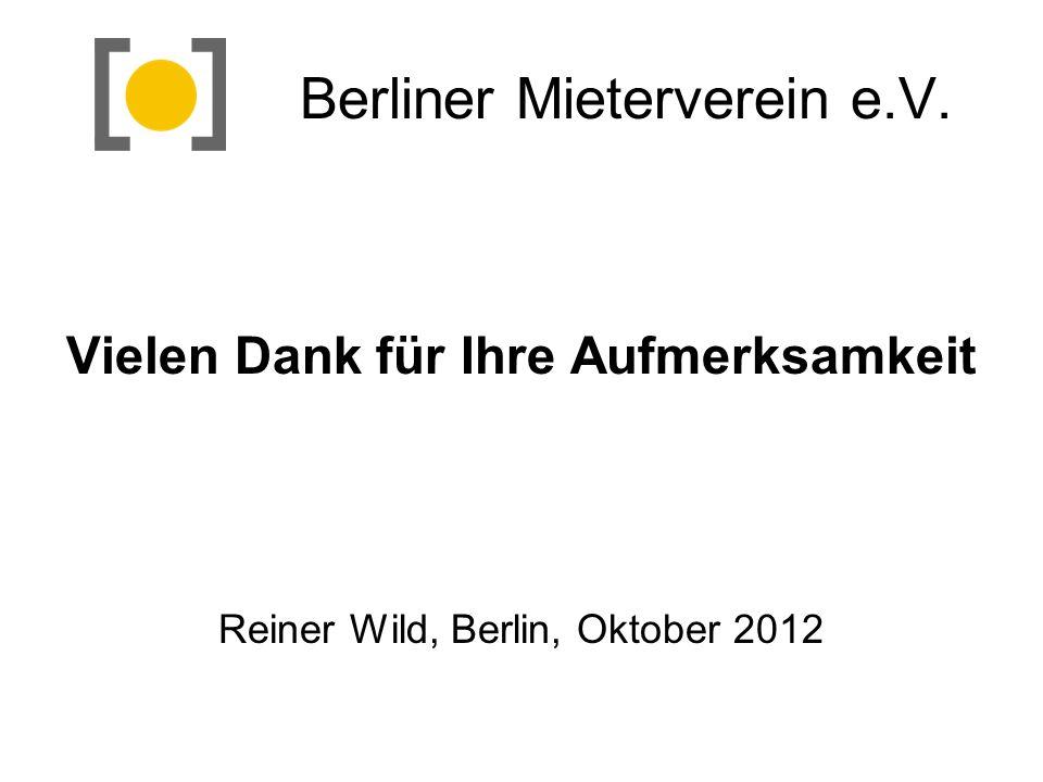 Berliner Mieterverein e.V. Vielen Dank für Ihre Aufmerksamkeit Reiner Wild, Berlin, Oktober 2012