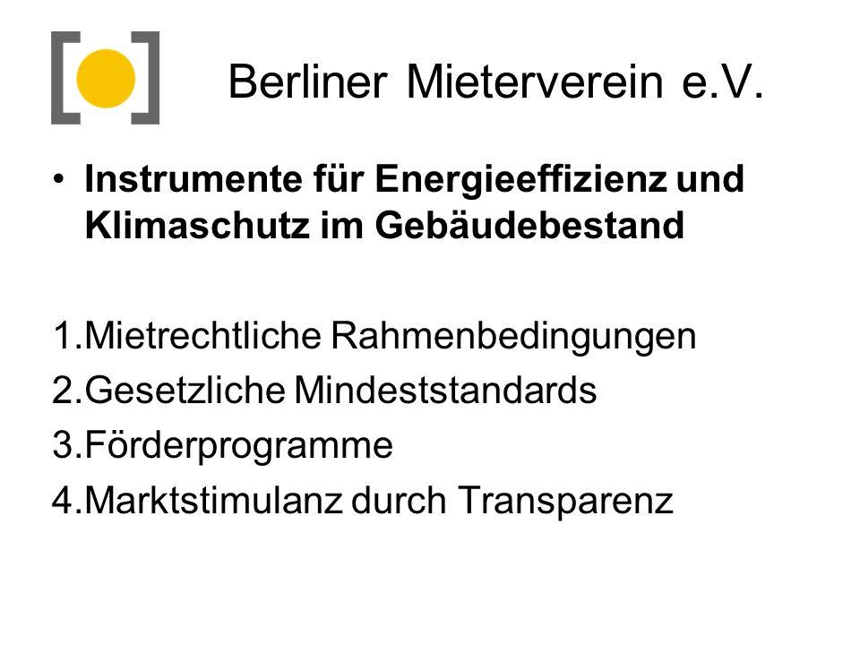 Berliner Mieterverein e.V. Instrumente für Energieeffizienz und Klimaschutz im Gebäudebestand 1.Mietrechtliche Rahmenbedingungen 2.Gesetzliche Mindest