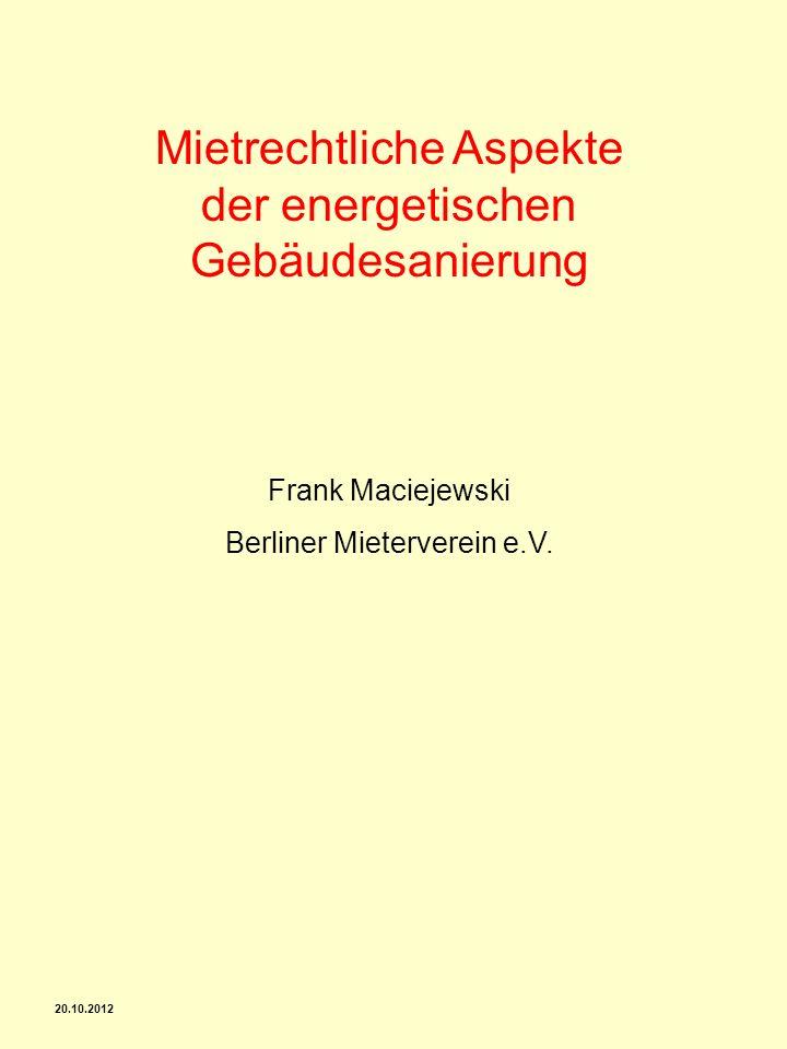 20.10.2012 Mietrechtliche Aspekte der energetischen Gebäudesanierung Frank Maciejewski Berliner Mieterverein e.V.