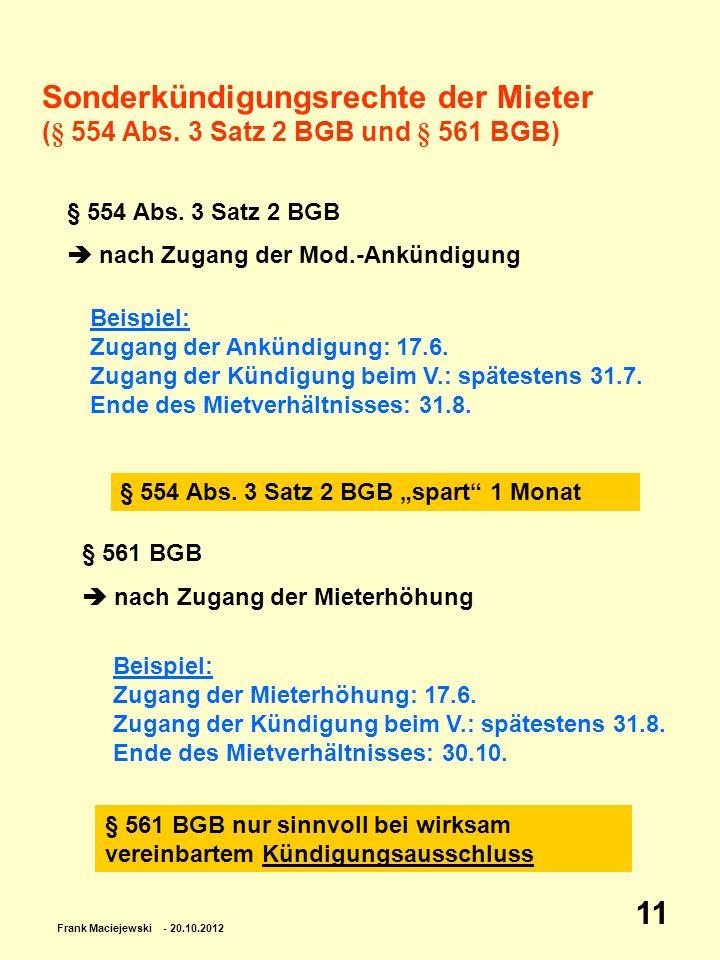 Frank Maciejewski - 20.10.2012 11 Sonderkündigungsrechte der Mieter (§ 554 Abs. 3 Satz 2 BGB und § 561 BGB) § 554 Abs. 3 Satz 2 BGB nach Zugang der Mo