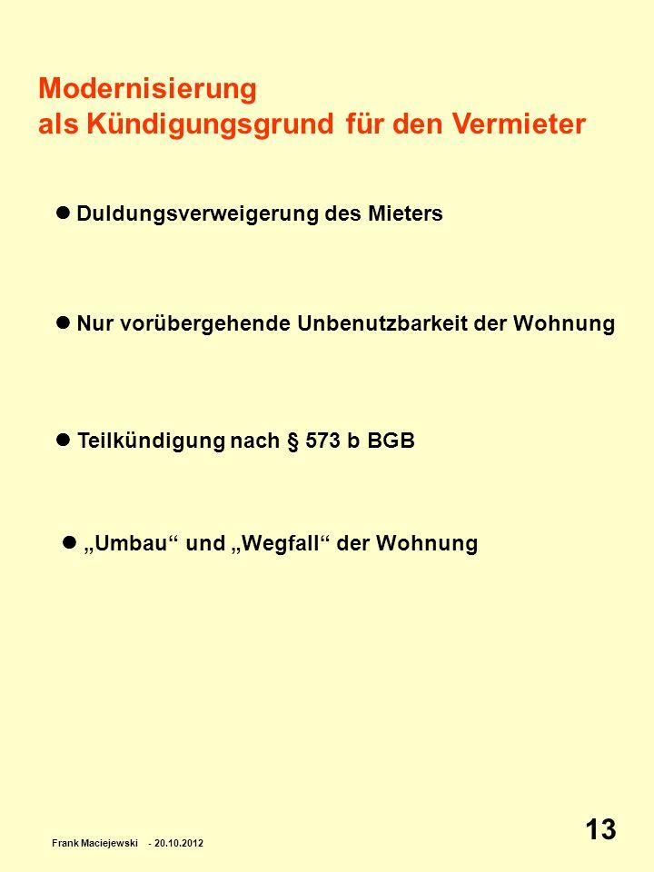 Frank Maciejewski - 20.10.2012 13 Modernisierung als Kündigungsgrund für den Vermieter Duldungsverweigerung des Mieters Nur vorübergehende Unbenutzbar