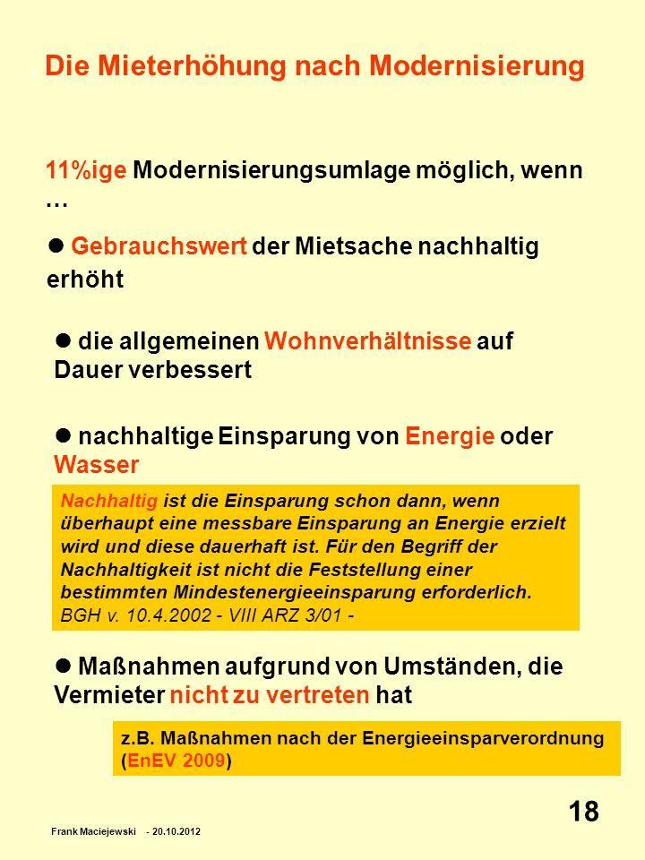 Frank Maciejewski - 20.10.2012 18. Die Mieterhöhung nach Modernisierung 11%ige Modernisierungsumlage möglich, wenn … die allgemeinen Wohnverhältnisse