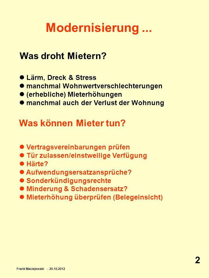 Frank Maciejewski - 20.10.2012 2 Modernisierung... Lärm, Dreck & Stress manchmal Wohnwertverschlechterungen (erhebliche) Mieterhöhungen manchmal auch