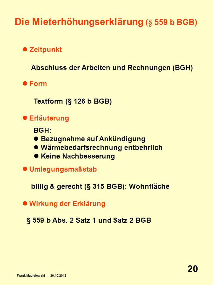 Frank Maciejewski - 20.10.2012 20. Die Mieterhöhungserklärung (§ 559 b BGB) Zeitpunkt Form Erläuterung Umlegungsmaßstab Wirkung der Erklärung Abschlus