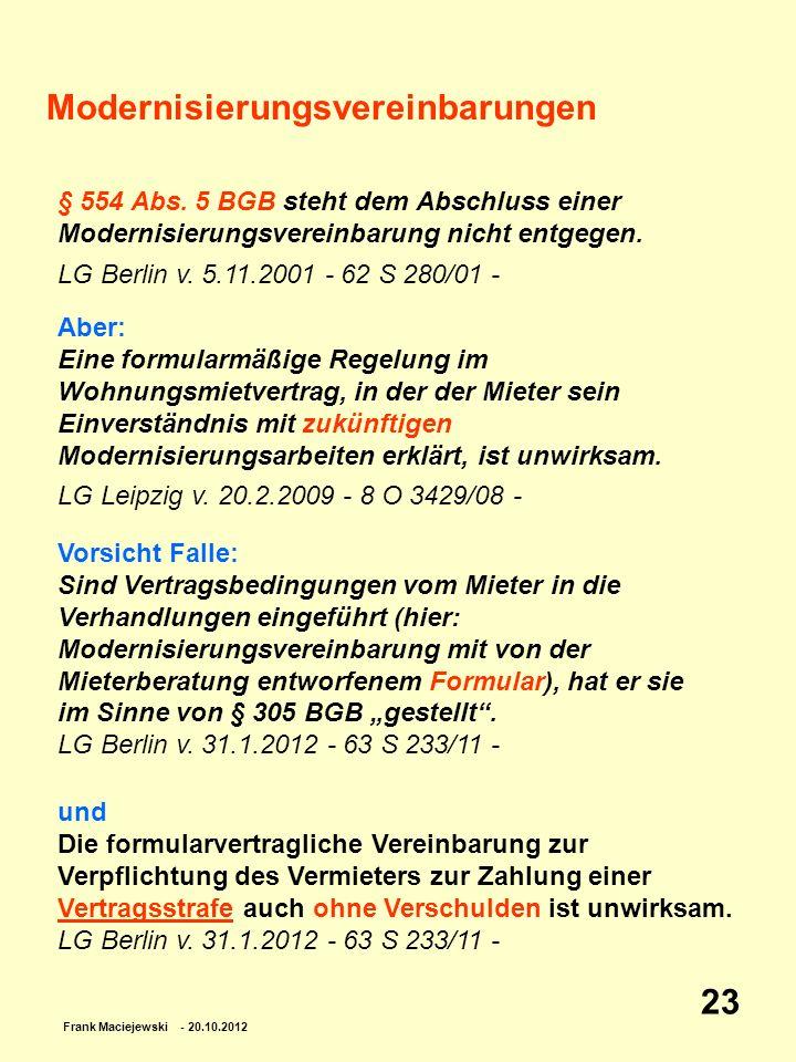 Frank Maciejewski - 20.10.2012 23 Modernisierungsvereinbarungen § 554 Abs. 5 BGB steht dem Abschluss einer Modernisierungsvereinbarung nicht entgegen.