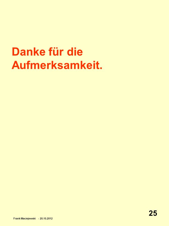 Frank Maciejewski - 20.10.2012 25 Danke für die Aufmerksamkeit.