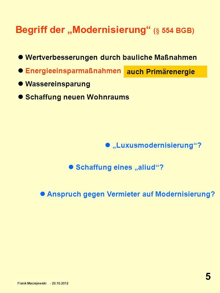 Frank Maciejewski - 20.10.2012 5 Begriff der Modernisierung (§ 554 BGB) Luxusmodernisierung? Anspruch gegen Vermieter auf Modernisierung? Wertverbesse