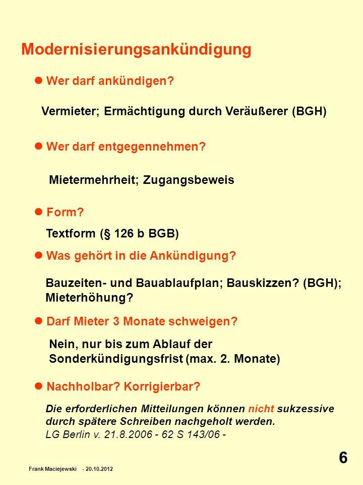 Frank Maciejewski - 20.10.2012 6 Modernisierungsankündigung Wer darf ankündigen? Wer darf entgegennehmen? Form? Was gehört in die Ankündigung? Darf Mi