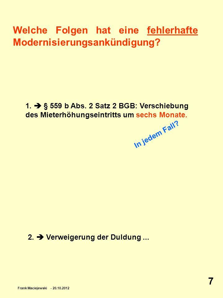 Frank Maciejewski - 20.10.2012 7 Welche Folgen hat eine fehlerhafte Modernisierungsankündigung? 1. § 559 b Abs. 2 Satz 2 BGB: Verschiebung des Mieterh