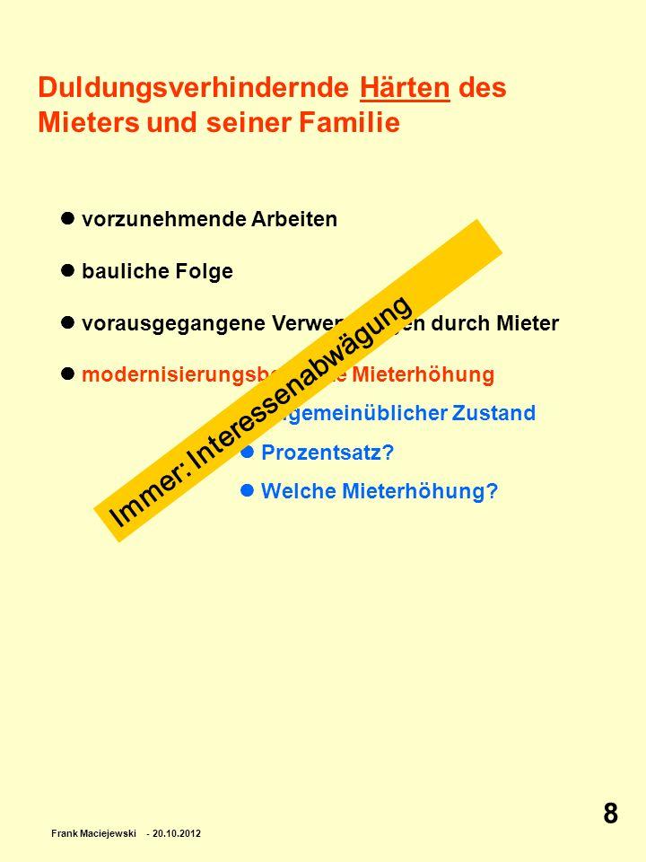 Frank Maciejewski - 20.10.2012 8 Duldungsverhindernde Härten des Mieters und seiner Familie vorzunehmende Arbeiten bauliche Folge vorausgegangene Verw