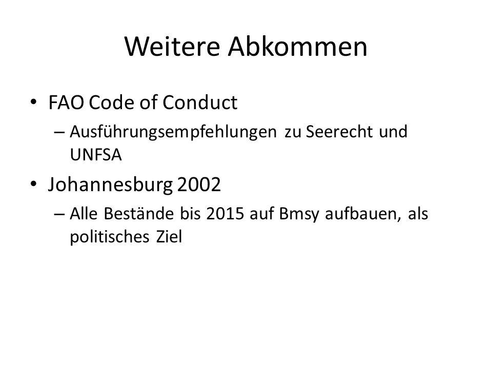 Weitere Abkommen FAO Code of Conduct – Ausführungsempfehlungen zu Seerecht und UNFSA Johannesburg 2002 – Alle Bestände bis 2015 auf Bmsy aufbauen, als politisches Ziel