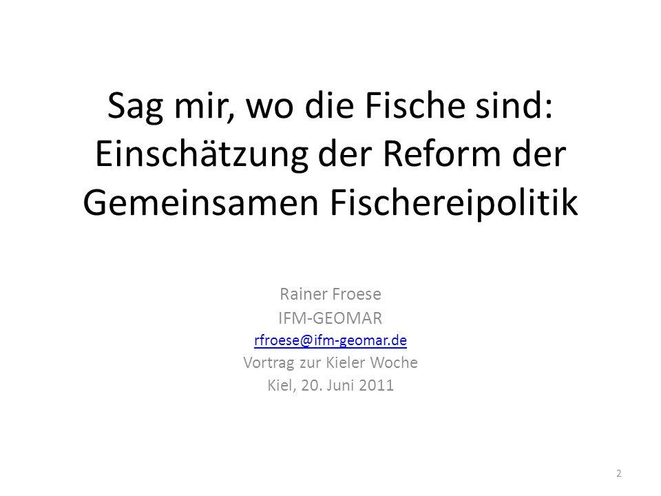 Sag mir, wo die Fische sind: Einschätzung der Reform der Gemeinsamen Fischereipolitik Rainer Froese IFM-GEOMAR rfroese@ifm-geomar.de Vortrag zur Kiele