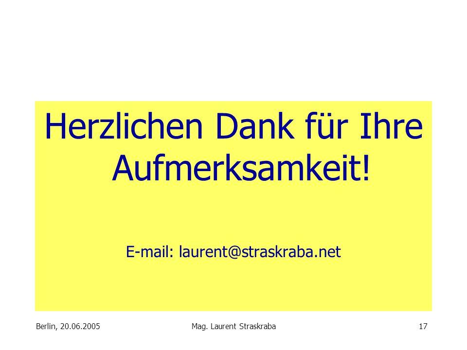 Berlin, 20.06.2005 Mag. Laurent Straskraba17 Herzlichen Dank für Ihre Aufmerksamkeit.