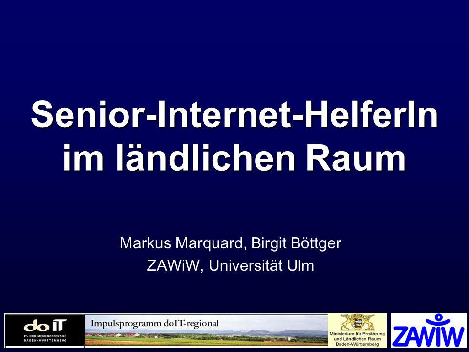ZAWiW 2005 Senior-Internet-HelferIn im ländlichen Raum Markus Marquard, Birgit Böttger ZAWiW, Universität Ulm