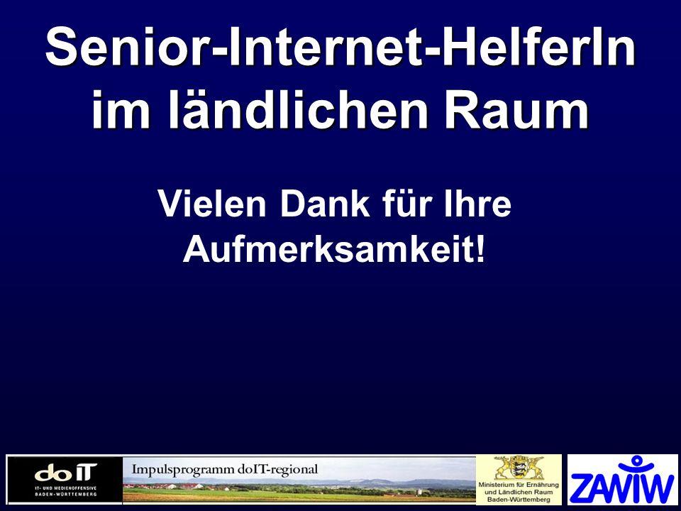 ZAWiW 2005 Senior-Internet-HelferIn im ländlichen Raum Vielen Dank für Ihre Aufmerksamkeit!