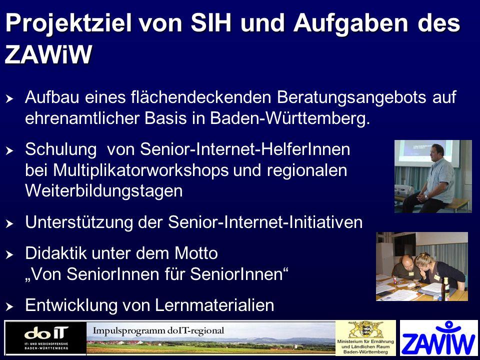 Projektziel von SIH und Aufgaben des ZAWiW Aufbau eines flächendeckenden Beratungsangebots auf ehrenamtlicher Basis in Baden-Württemberg. Schulung von