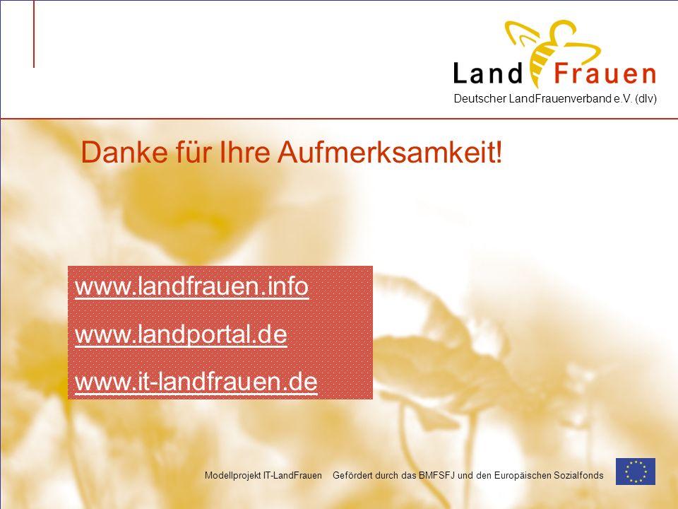 Deutscher LandFrauenverband e.V. (dlv) Modellprojekt IT-LandFrauen Gefördert durch das BMFSFJ und den Europäischen Sozialfonds Danke für Ihre Aufmerks