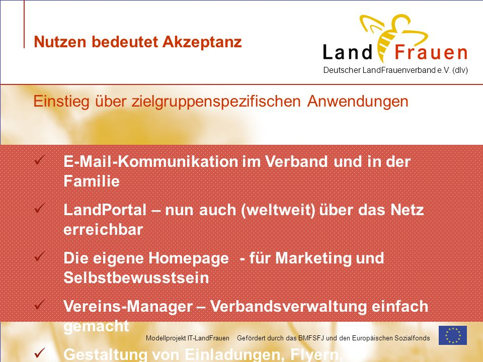 Deutscher LandFrauenverband e.V. (dlv) Modellprojekt IT-LandFrauen Gefördert durch das BMFSFJ und den Europäischen Sozialfonds Nutzen bedeutet Akzepta