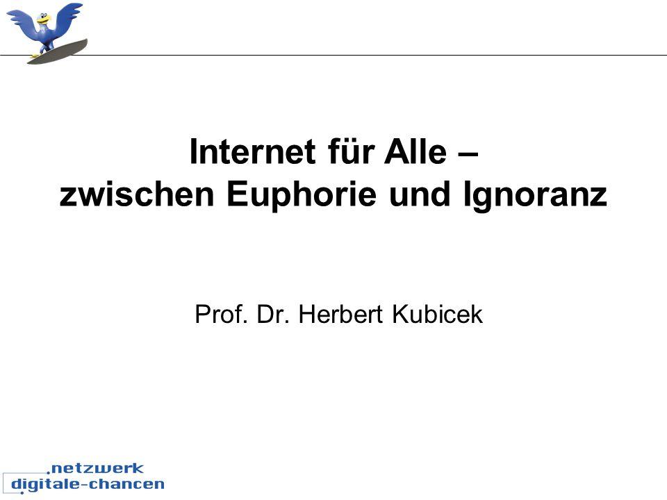 Internet für Alle – zwischen Euphorie und Ignoranz Prof. Dr. Herbert Kubicek