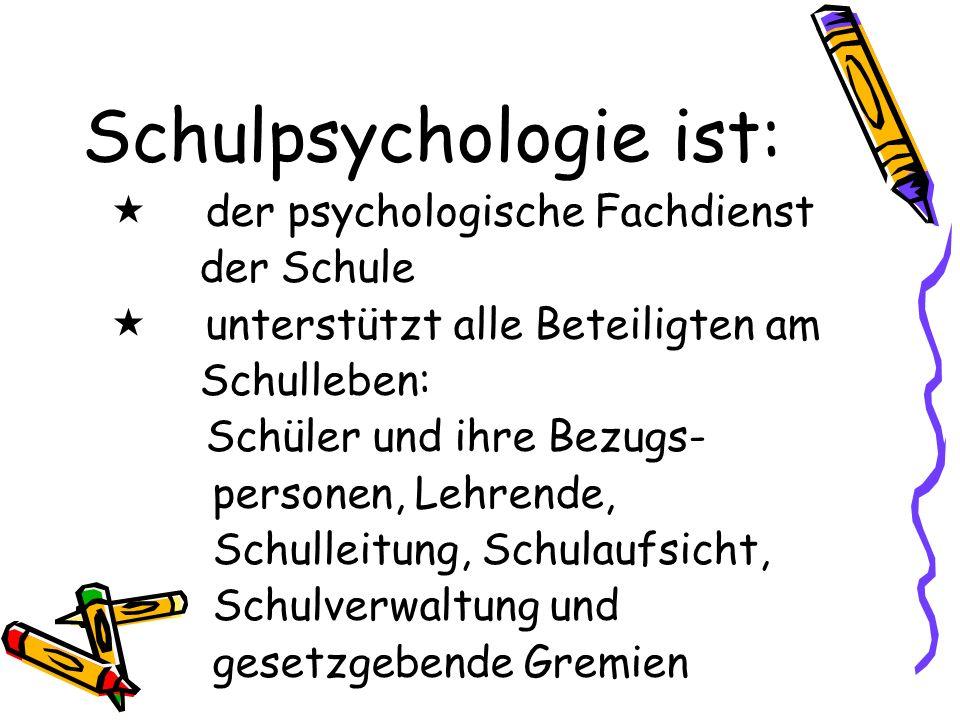 Schulpsychologie ist: der psychologische Fachdienst der Schule unterstützt alle Beteiligten am Schulleben: Schüler und ihre Bezugs- personen, Lehrende