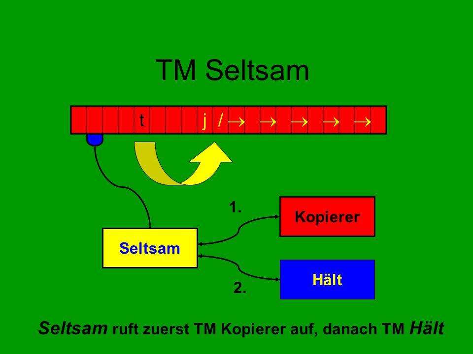 TM Seltsam Seltsam ruft zuerst TM Kopierer auf, danach TM Hält tj/ Seltsam Kopierer Hält 1. 2.