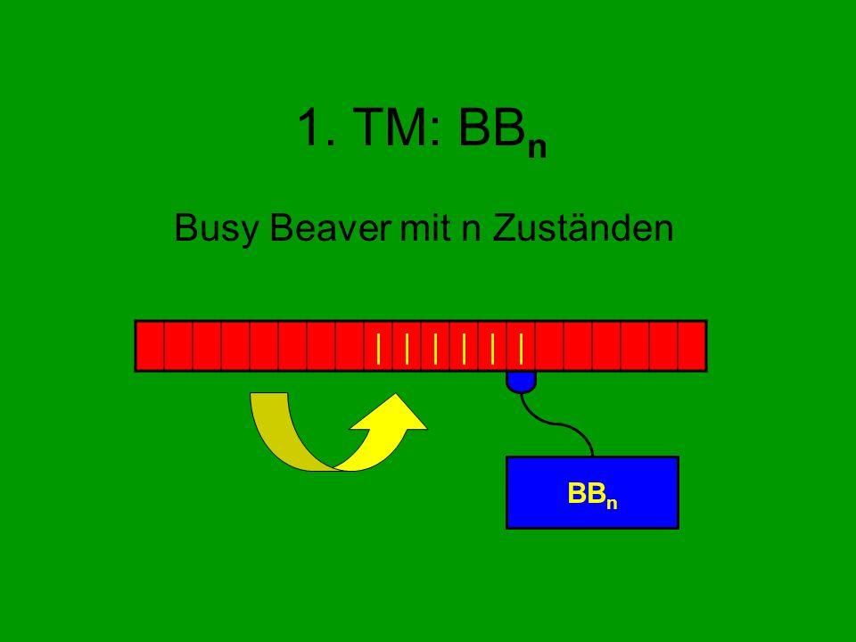 1. TM: BB n Busy Beaver mit n Zuständen |||||| BB n