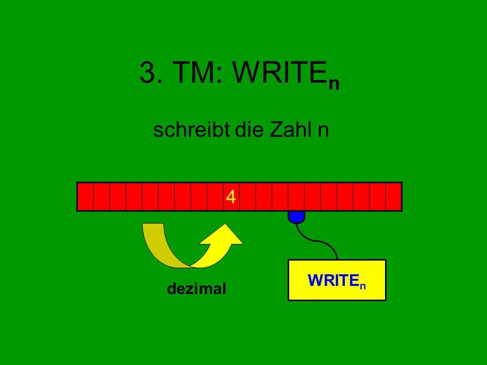3. TM: WRITE n schreibt die Zahl n 4 WRITE n dezimal