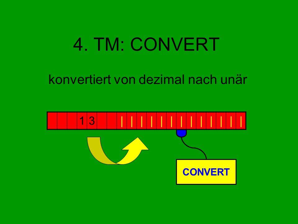 4. TM: CONVERT konvertiert von dezimal nach unär 13||||||||||||| CONVERT