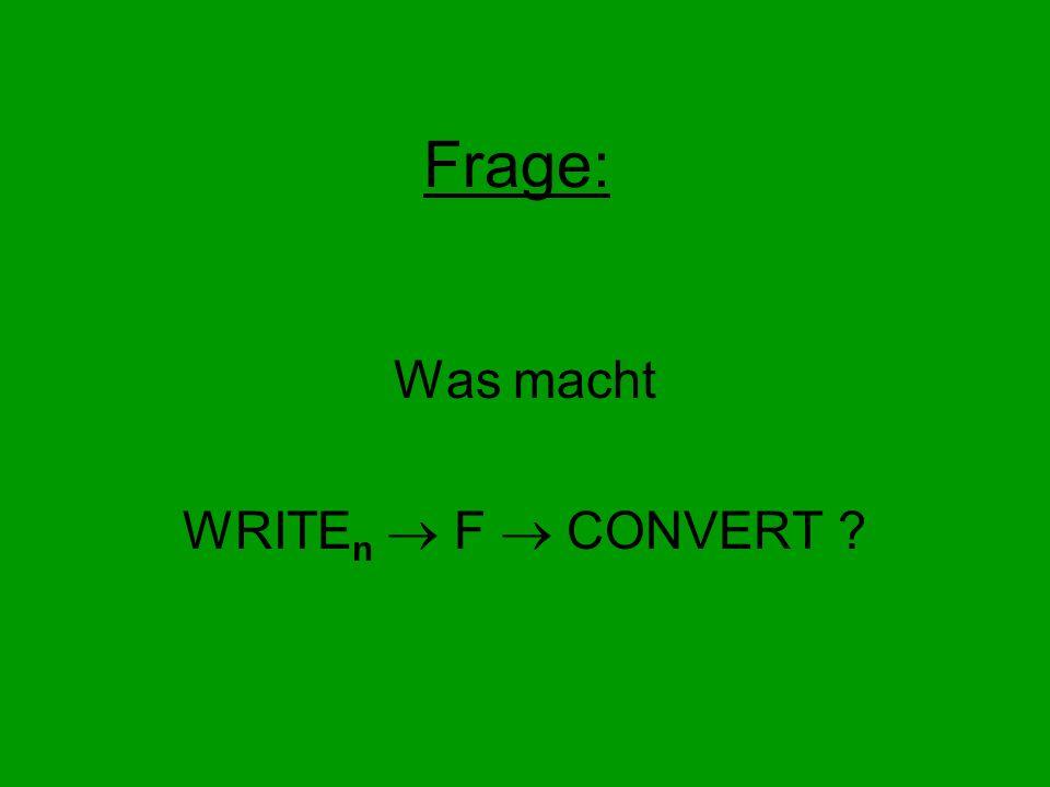 Frage: Was macht WRITE n F CONVERT ?