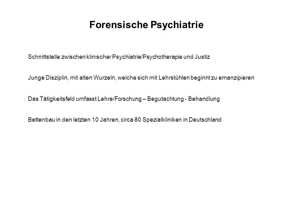 Forensische Psychiatrie Schnittstelle zwischen klinischer Psychiatrie/Psychotherapie und Justiz Junge Disziplin, mit alten Wurzeln, welche sich mit Lehrstühlen beginnt zu emanzipieren Das Tätigkeitsfeld umfasst Lehre/Forschung – Begutachtung - Behandlung Bettenbau in den letzten 10 Jahren, circa 80 Spezialkliniken in Deutschland