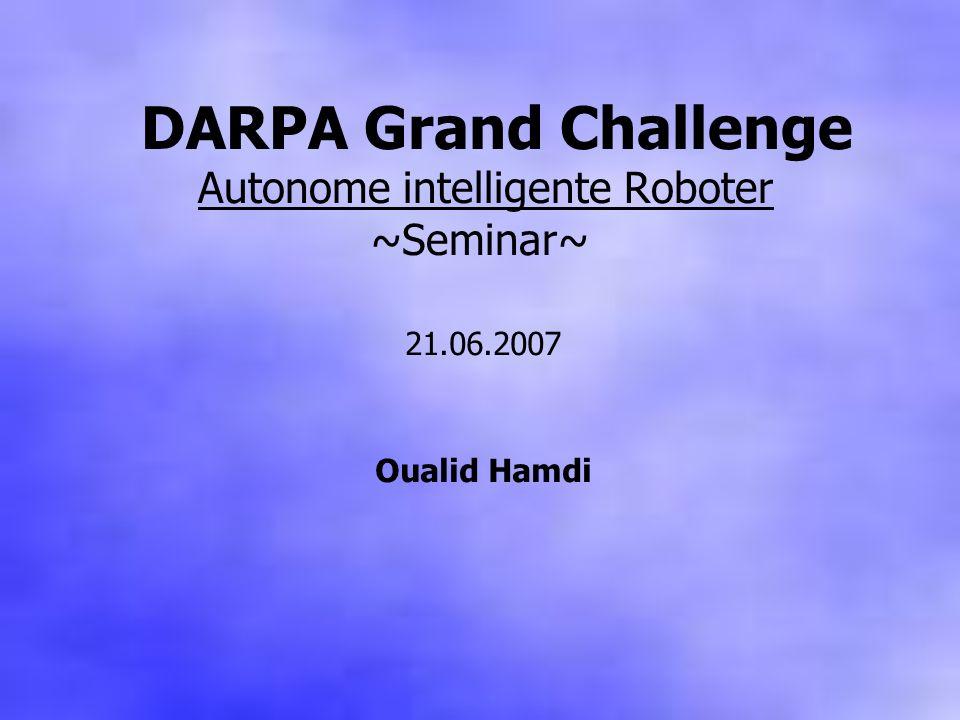 DARPA Grand Challenge Autonome intelligente Roboter ~Seminar~ 21.06.2007 Oualid Hamdi