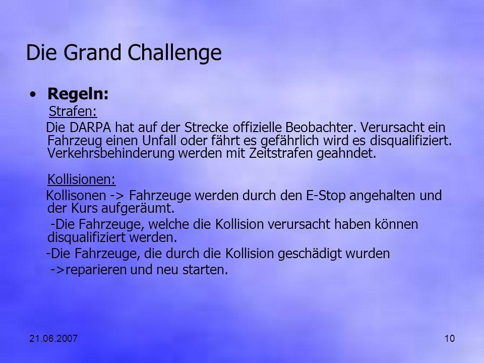 21.06.200710 Die Grand Challenge Regeln: Strafen: Die DARPA hat auf der Strecke offizielle Beobachter. Verursacht ein Fahrzeug einen Unfall oder fährt