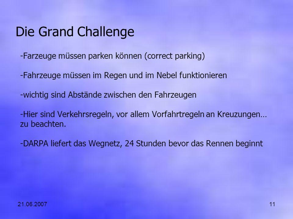21.06.200711 Die Grand Challenge -Farzeuge müssen parken können (correct parking) -Fahrzeuge müssen im Regen und im Nebel funktionieren -wichtig sind