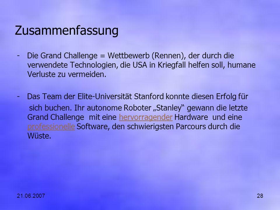 21.06.200728 Zusammenfassung - Die Grand Challenge = Wettbewerb (Rennen), der durch die verwendete Technologien, die USA in Kriegfall helfen soll, humane Verluste zu vermeiden.