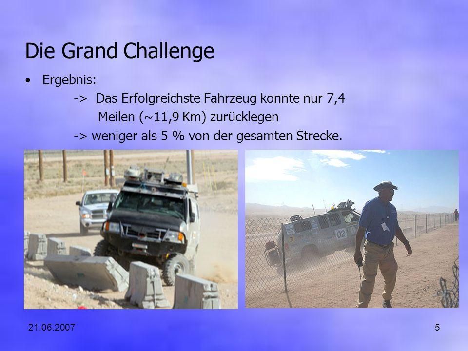 21.06.20075 Die Grand Challenge Ergebnis: -> Das Erfolgreichste Fahrzeug konnte nur 7,4 Meilen (~11,9 Km) zurücklegen -> weniger als 5 % von der gesam